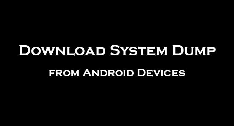 System Dump - Laden Sie System Dump von Android-Geräten im Hintergrund herunter - Droid Views