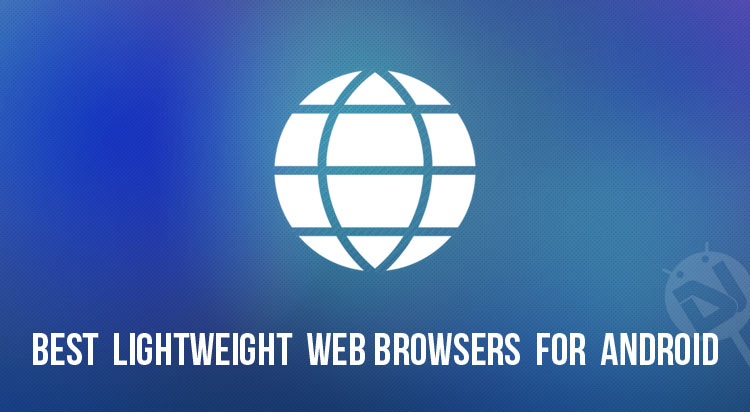 lightweight Android browsers