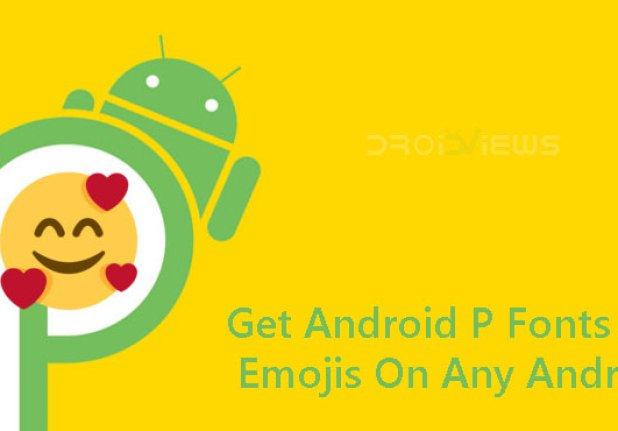 Get Android P Fonts And Emojis On Any Android With This Magisk Module