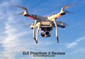 DJI Phantom 3 Quadcopter – First Look, Review and Rating