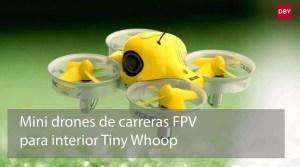 Mini drones de carreras FPV para interior Tiny Whoop