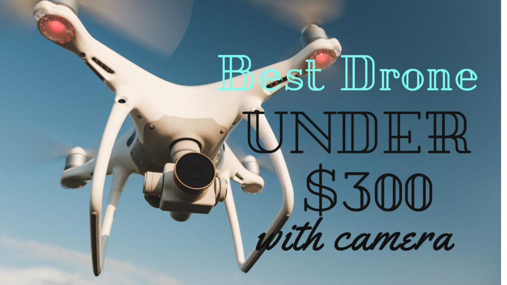 Best drone under 300 with the camera – ($300 drones)