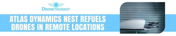 atlas dynamics nest refuels drones in remote locations