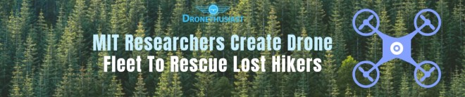 MIT Researchers Create Drone Fleet To Rescue Lost Hikers
