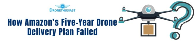 amazon drone delivery plan failed