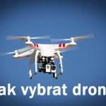 Jak vybrat dron a na co soustředit při výběru nové hračky?