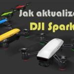 Jak aktualizovat DJI Spark pomocí DJI Go 4?