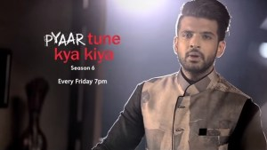 """Pyar Tune Kya Kiya Season 6"" Wiki 