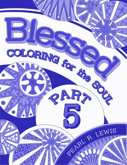 #Blessing - Blessed: Coloring for the Soul PART 5 - by Pearl R. Lewis