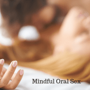 Sexual Mindfulness Book: Ch. 17 Mindful Oral Sex