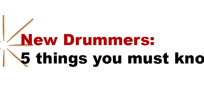 New Drummers – 5 Things You Must Know