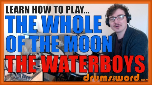 """The Whole Of The Moon"" - (The Waterboys) Full-Song Video Drum Lesson Notation Chart Transcription Sheet Music Drum Lesson"