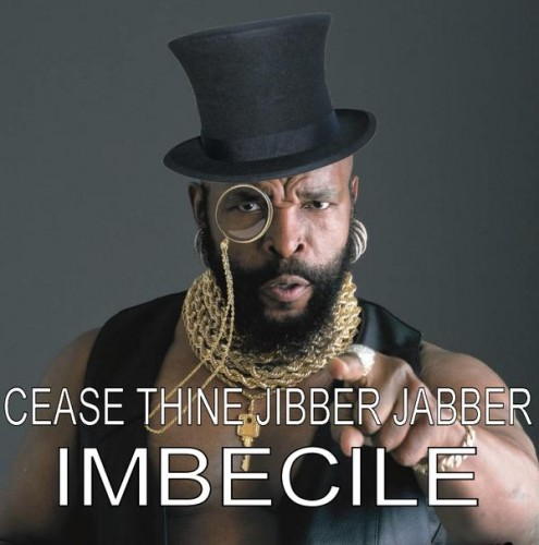 cease thine jibber jabber imbecile 495x500 cease thine jibber jabber imbecile