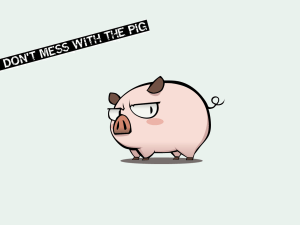 dont mess with the pig.png