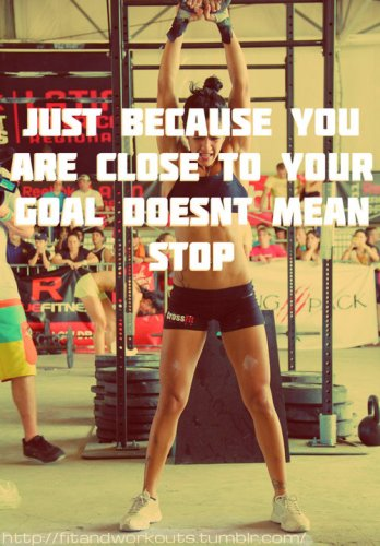 just because you are close to you goal doesnt mean stop 348x500 just because you are close to you goal doesnt mean stop