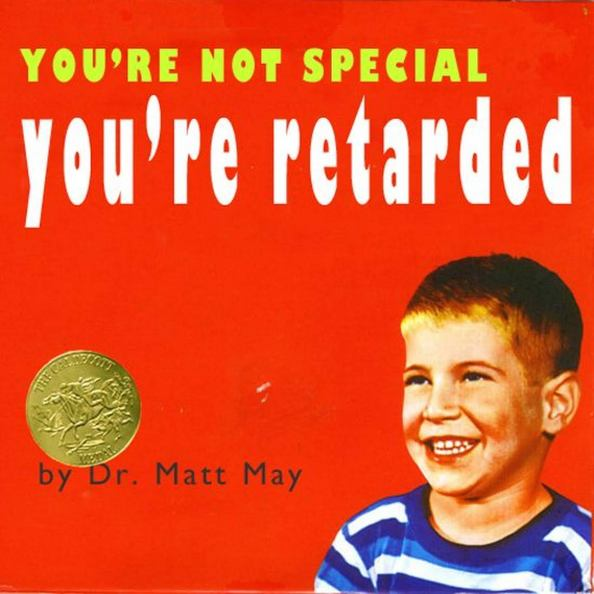 youre not special youre retarded 1024x1024 youre not special, youre retarded