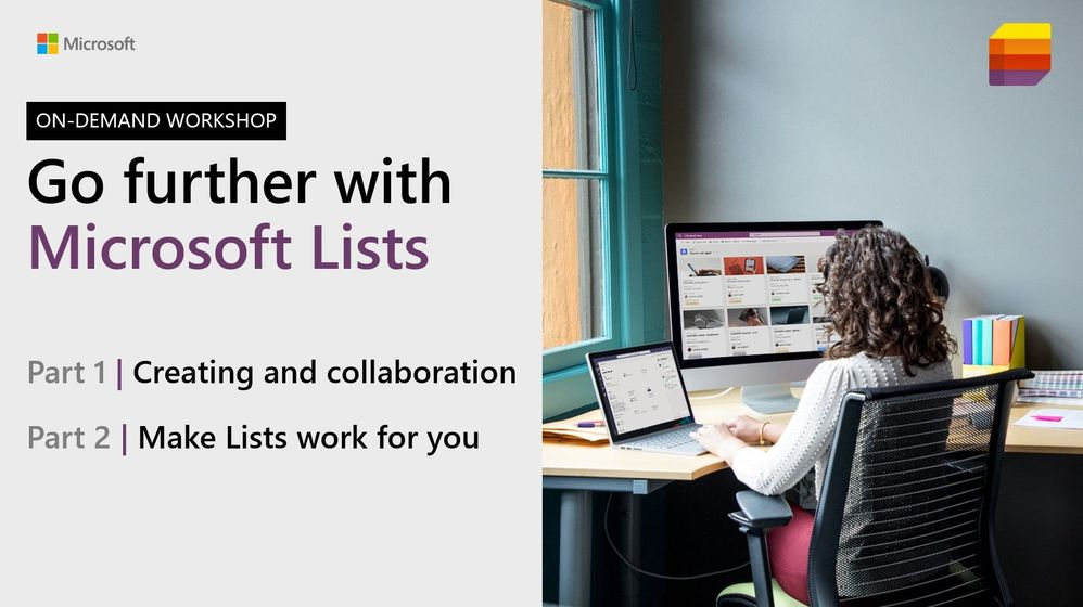 Watch the two-part Microsoft Lists workshop on-demand (https://aka.ms/MSLists/workshop).