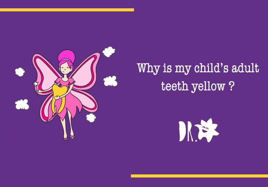 Why are my child's adult teeth growing out yellow! Help!