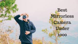 Best Mirrorless Camera Under 1000 in 2019+Reviews