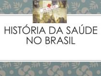 'A História da Saúde Publica no Brasil – 500 anos na busca de soluções'