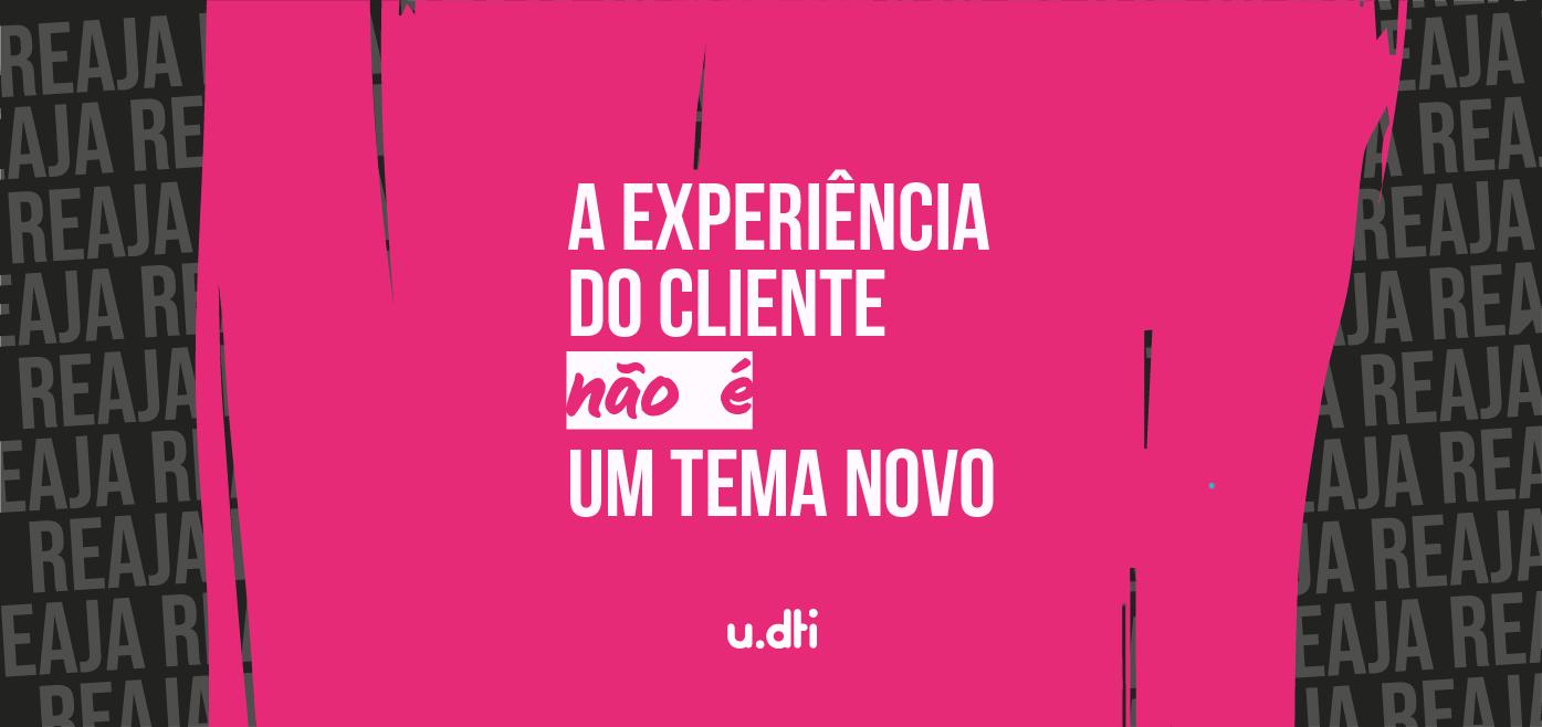 A experiência do cliente não é um tema novo