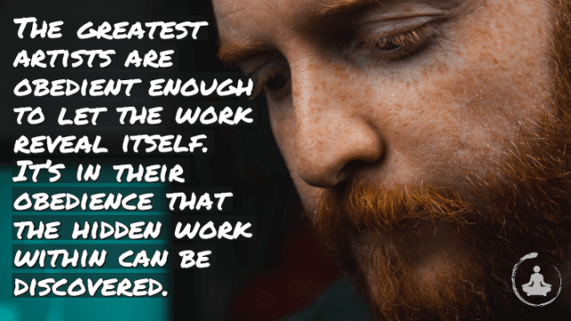 Obedience to the work…