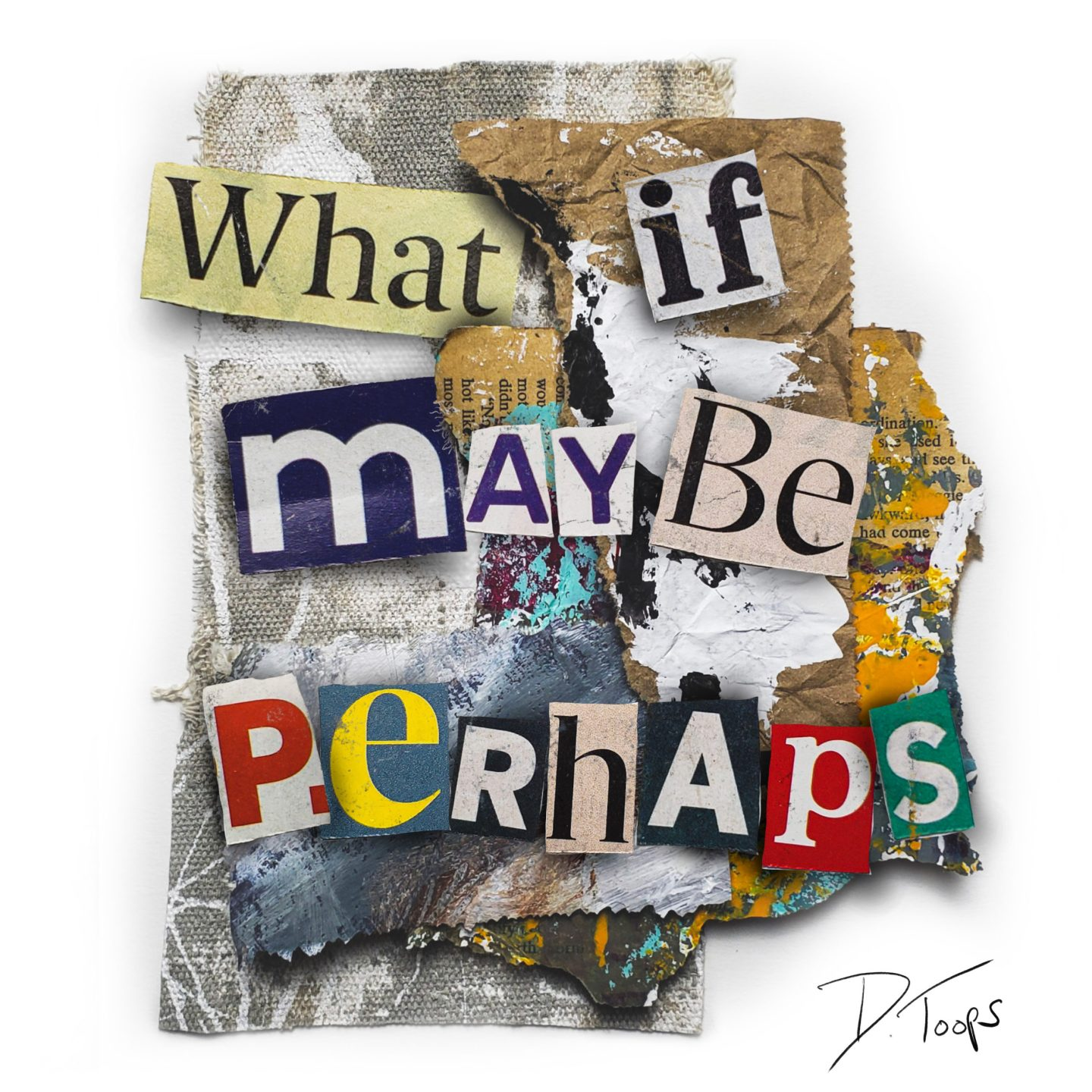 What if, maybe, perhaps…