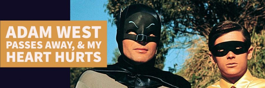 Adam West Passes Away, & My Heart Hurts