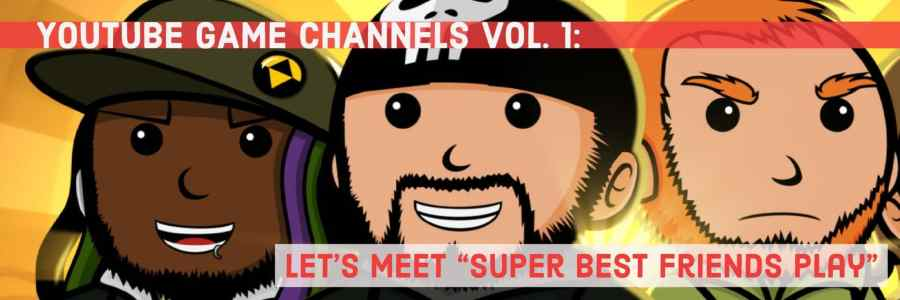 "YouTube Game Channels Vol. 1: Let's Meet ""Super Best Friends Play"""