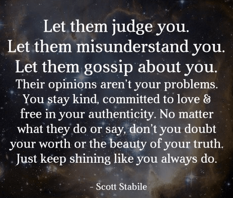 Let them judge you, let them misunderstand you