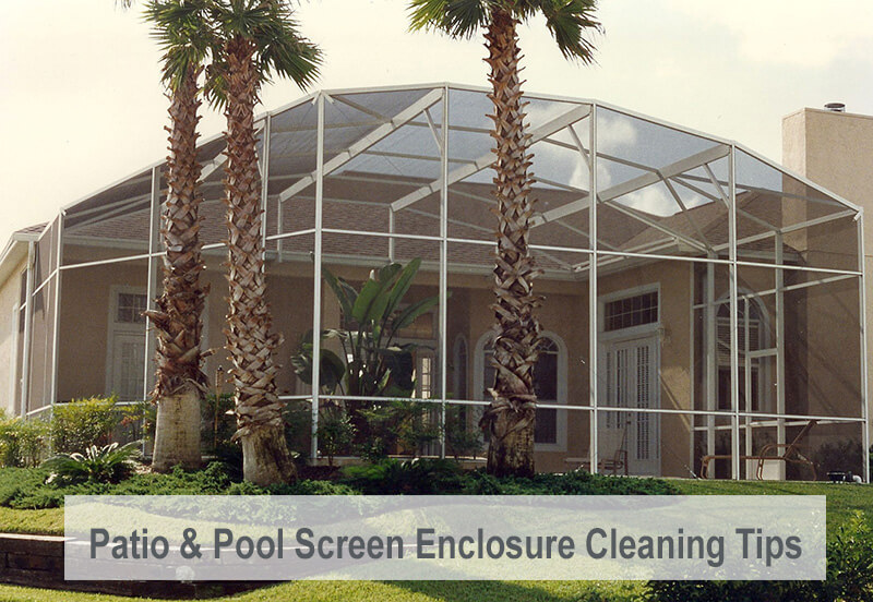 Patio Amp Pool Screen Enclosure Cleaning Tips