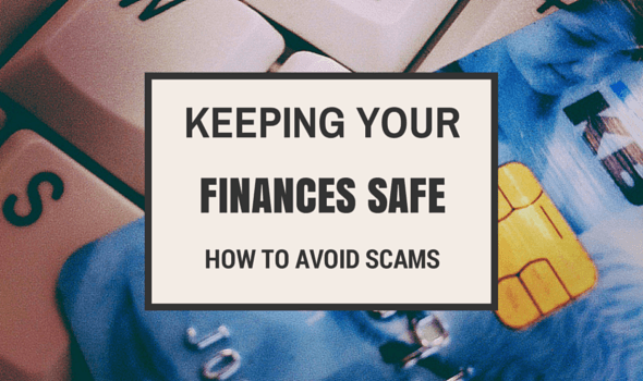 Keeping Your Finances Safe: How To Avoid Scams