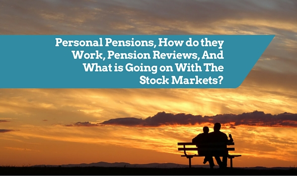 What is a Personal Pension, How do they Work, Pension Reviews, And What is Going on With The Stock Markets?