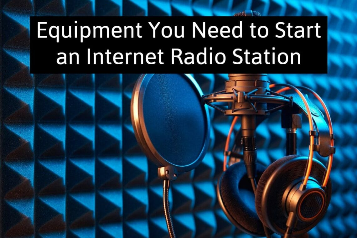 Equipment You Need to Start an Internet Radio Station