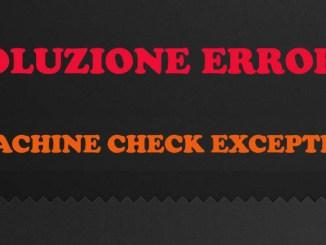 Come risolvere errore machine check exception in windows 10