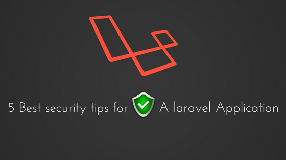 5 Best Security Tips for A laravel Application