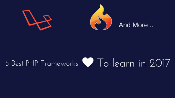 5 BEST PHP FRAMEWORKS TO LEARN IN 2017