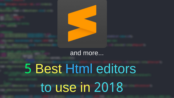 5 Best Html editors to use in 2018