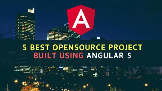5 Best Opensource Project Built using Angular 5
