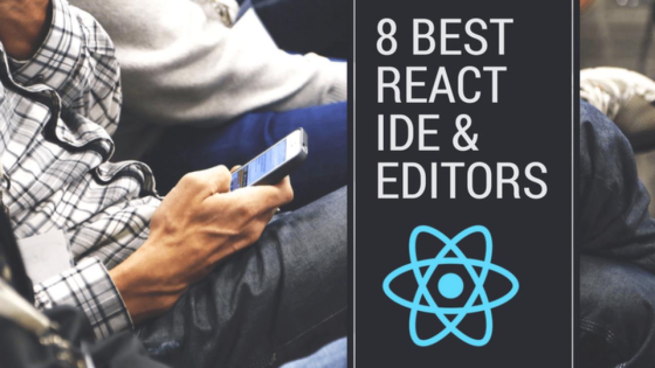 8 Best React IDE & React text Editors for ReactJs developers