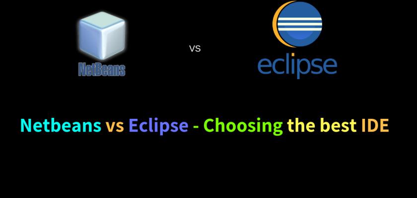 Netbeans vs Eclipse Choosing the best IDE
