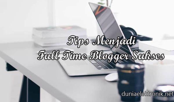 Tips menjadi full time blogger sukses