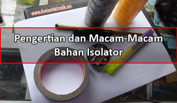 Macam-Macam Bahan Isolator