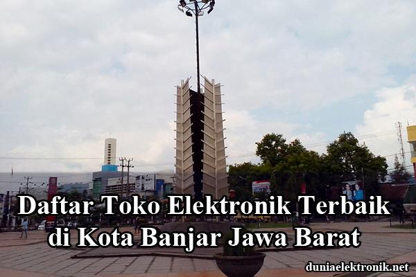 Toko Elektronik Terbaik di Banjar