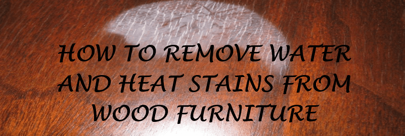 How To Remove Water And Heat Stains From Wood Furniture Dunn S Business Solutions