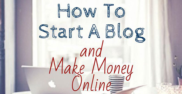 How-To-Start-A-Blog-and-Make-Money