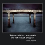 Picture of the week #20 : People build too many walls and not enough bridges