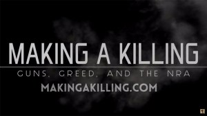 "Courtesy of Brave New Films ""Making a Killing: Guns, Greed, and the NRA"" is the first in a series of six films to be shown in the Human Rights Film Series."