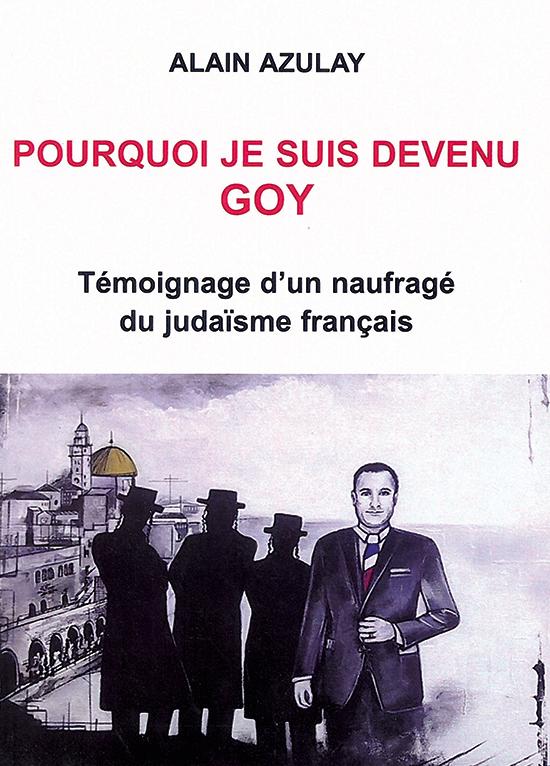 Pourquoi je suis devenu goy - Témoignage d'un naufragé du judaïsme français