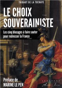Le choix souverainiste - Les cinq blocages à faire sauter pour redresser la France